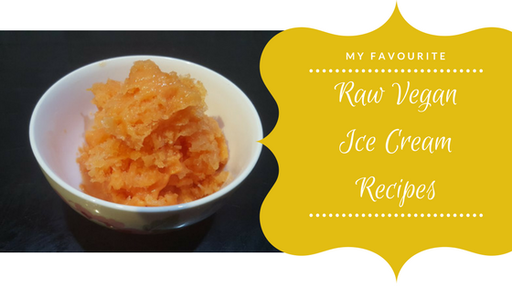 My favourite Raw Vegan Ice Cream Recipes