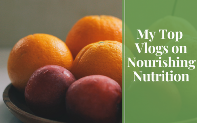 My Top Vlogs on Nourishing Nutrition