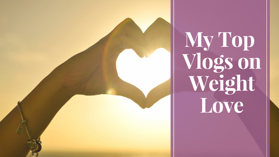 My Top Vlogs on Weight Love
